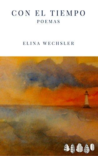 Con el tiempo: Poemas por Elina Wechsler
