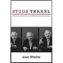 Studs Terkel: Politics, Culture, but Mostly Conversation by Alan Wieder (2016-08-26)