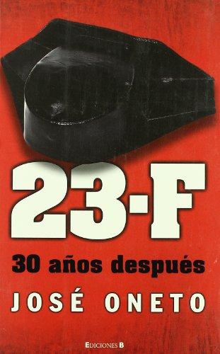 23-F. la historia no contada : 30 años después por José Oneto Revuelta