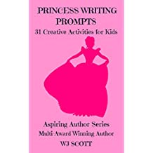 Princess Writing Prompts: 31 Creative Activities For Kids (Aspiring Author Series Book 5)