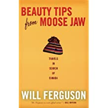 Beauty Tips from Moose Jaw: Travels in Search of Canada by Will Ferguson (2005-05-10)