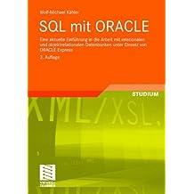 SQL mit ORACLE: Eine Aktuelle Einführung in die Arbeit mit Relationalen und Objektrelationalen Datenbanken unter Einsatz von ORACLE Express (German Edition)