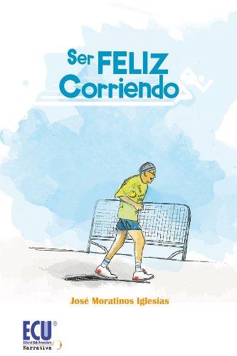 Ser feliz corriendo por José Moratinos Iglesias