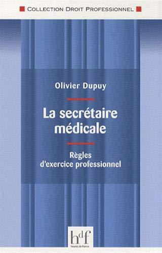 La secrétaire médicale : Règles d'exercice professionnel par Olivier Dupuy
