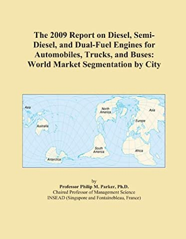 The 2009 Report on Diesel, Semi-Diesel, and Dual-Fuel Engines for Automobiles, Trucks, and Buses: World Market Segmentation by City