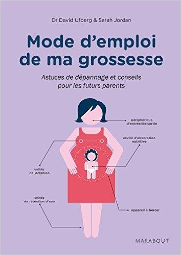 Mode d'emploi de ma grossesse de David Ufberg ,Sarah Jordan ( 9 septembre 2015 )