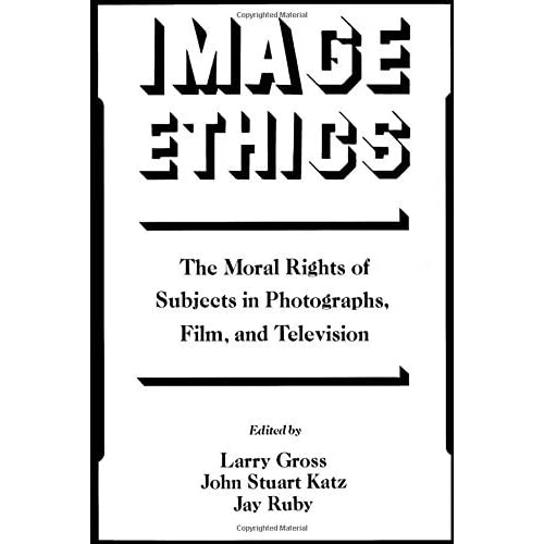 Image Ethics: The Moral Rights of Subjects in Photographs, Film, and Television (Communication and Society) (1991-02-28)