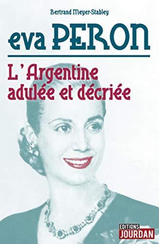 Eva Peron : L'Argentine adulée et décriée par Bertrand Meyer-stabley