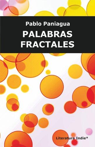 PALABRAS FRACTALES: Textos de literatura factal y otras aproximaciones por Pablo Paniagua