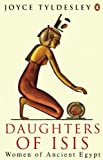 Daughters of Isis: Women of Ancient Egypt (Penguin History) (English Edition) - Joyce Tyldesley