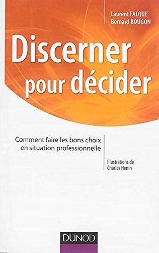 Discerner pour dcider - Comment faire les bons choix en situation professionnelle de Laurent Falque (14 mai 2014) Broch