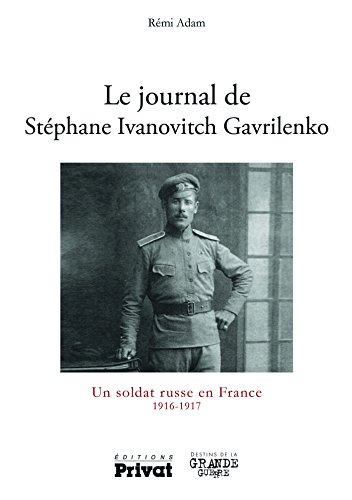 Le journal de Stéphane Ivanovitch Gavrilrenko : Un soldat russe en France, 1916-1917