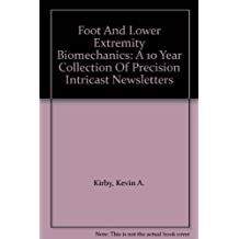 Foot And Lower Extremity Biomechanics: A 10 Year Collection Of Precision Intricast Newsletters