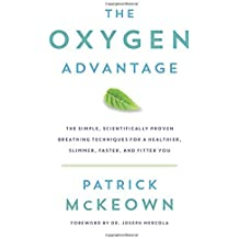 The Oxygen Advantage: The Simple, Scientifically Proven Breathing Techniques for a Healthier, Slimmer, Faster, and Fitter You by Patrick McKeown (2015-09-15)