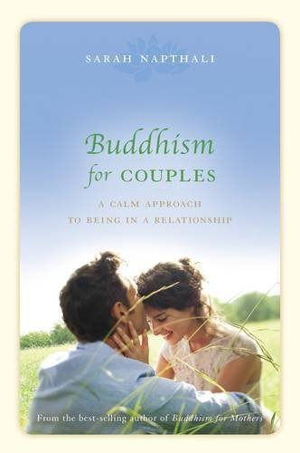 Buddhism for Couples: A Calm Approach to Being in a Relationship by Sarah Napthali (2014-01-09)