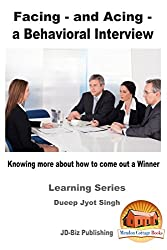 Facing – and Acing - a Behavioral Interview - Knowing more about how to come out a Winner (Learning Series Book 14)