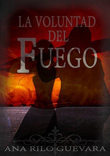 La voluntad del fuego: Las crónicas del piromántico por Ana Belén Rilo Guevara
