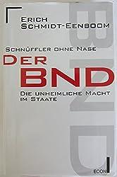 Schnüffler ohne Nase: Der BND - Die unheimliche Macht im Staate