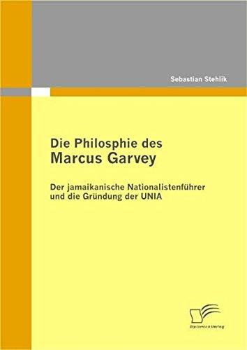 Die Philosophie des Marcus Garvey: Der jamaikanische Nationalistenführer und die Gründung der Unia