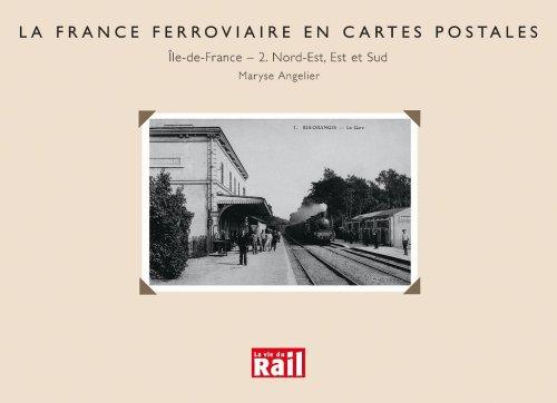 La France ferroviaire en cartes postales : Ile-de-France, Nord-Est, Est et Sud par Maryse Angelier