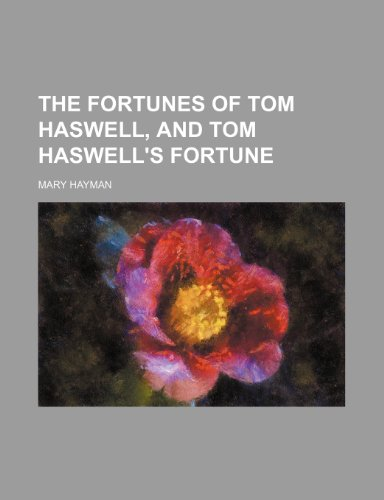 The Fortunes of Tom Haswell, and Tom Haswell's Fortune