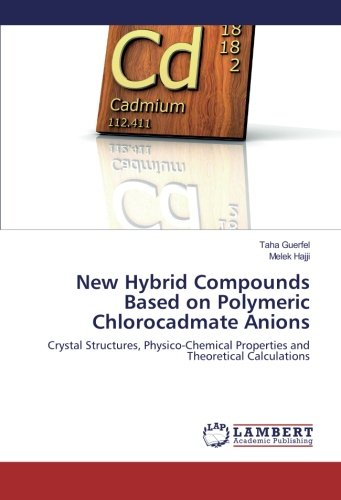 New Hybrid Compounds Based on Polymeric Chlorocadmate Anions: Crystal Structures, Physico-Chemical Properties and Theoretical Calculations