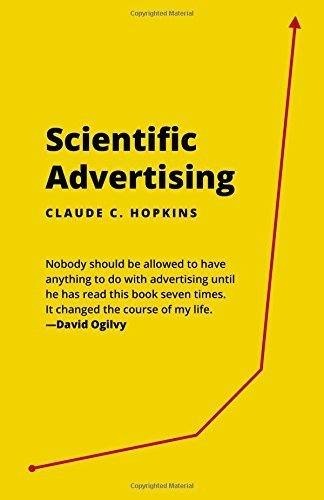 Scientific Advertising: 21 advertising, headline and copywriting techniques by Claude C Hopkins (2015-08-30)