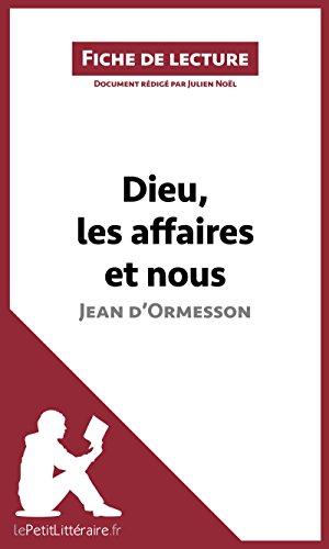 Dieu, les affaires et nous. Chronique d'un demi-siècle de Jean d'Ormesson (Fiche de lecture): Résumé complet et analyse détaillée de l'oeuvre (French Edition)