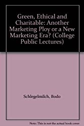 Green, Ethical and Charitable: Another Marketing Ploy or a New Marketing Era? (College Public Lectures)