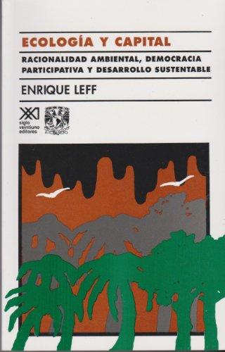 Ecologia y capital: Racionalidad ambienta, democracia participativa y desarrollo sustentable (Sociología y política) por Enrique Leff