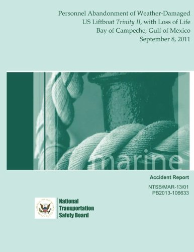 Marine Accident Report: Personnel Abandonment of Weather-Damaged US Liftboat Trinity II, with Loss of Life Bay of Campeche, Gulf of Mexico September 8, 2011 por National Transportation Safety Board