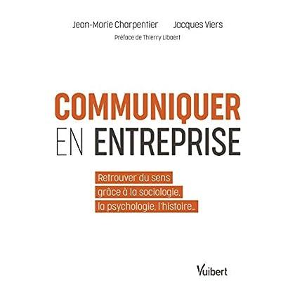 Communiquer en entreprise - Retrouver du sens grâce à la sociologie, la psychologie, l'histoire