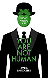 You Are Not Human - How Words Kill