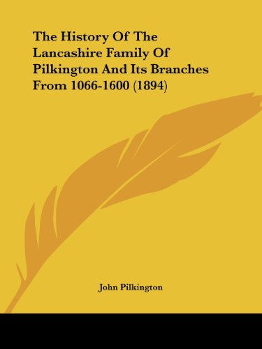 The History of the Lancashire Family of Pilkington and Its Branches from 1066-1600 (1894)
