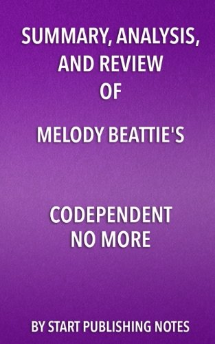 Summary, Analysis, and Review of Melody Beattie's Codependent No More: How to Stop Controlling Others and Start Caring for Yourself