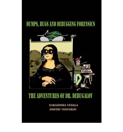 [(Dumps, Bugs and Debugging Forensics: The Adventures of Dr. Debugalov )] [Author: Narasimha Vedala] [Nov-2008]