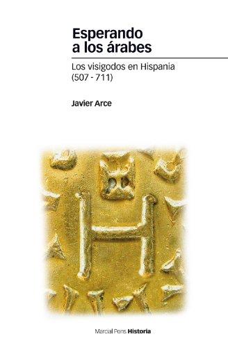 Esperando a los árabes. Los visigodos en Hispania (507-711) (Estudios) por Javier Arce
