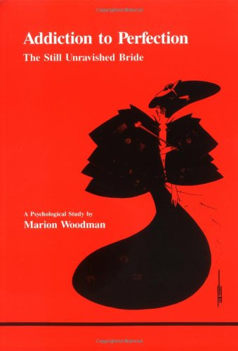 Addiction to Perfection: The Still Unravished Bride (Studies in Jungian Psychology)