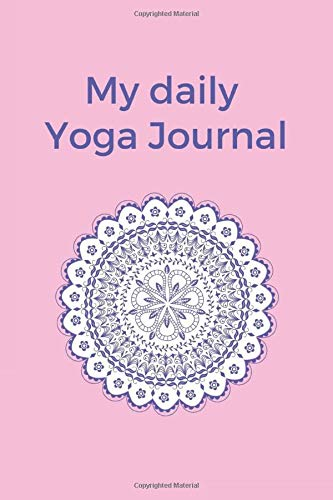"""My Daily Yoga Journal: 6\""""x9\""""   121 pages   Yoga Journal Notebook / daily planner / Yoga log book to write in the date, session duration poses, improvements and notes."""