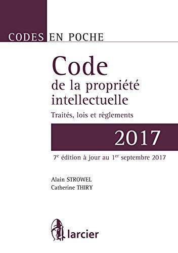 Code en poche - Code de la propriété intellectuelle 2017: Traités, législations belges et européennes par Alain Strowel