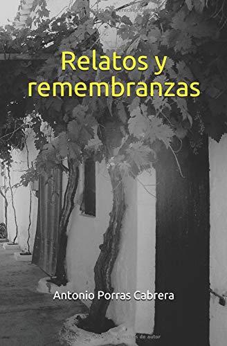 Relatos y remembranzas por Antonio Porras Cabrera