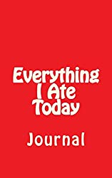 Everything I Ate Today: Journal