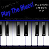 Learn How to Play the Blues! 2AM Brushes and Blues in D (For Keys, Synth, Organ, Keyboard, Synthesizer and Piano Players)