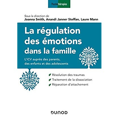 La régulation des émotions dans la famille - L'ICV auprès des parents, des enfants et des adolescent: L'ICV auprès des parents, des enfants et des adolescents
