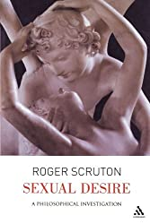 Sexual Desire: A Philosophical Investigation by Roger Scruton (2006-06-01)