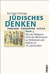 Jüdisches Denken: Theologie - Philosophie - Mystik: Band 3: Von der Religionskritik der Renaissance zu Orthodoxie und Reform im 19. Jahrhundert