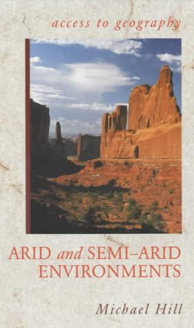 Access to Geography: Arid and Semi Arid Environments: Written by Michael Hill, 2002 Edition, Publisher: Hodder Education [Paperback]
