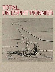 Total, un esprit pionnier par Tristan Gaston-Breton