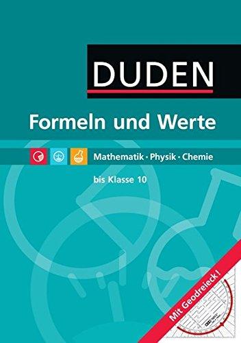 Formeln und Werte - Sekundarstufe I: Duden: Formeln und Werte. Formelsammlung bis Klasse 10. Mathematik, Physik, Chemie