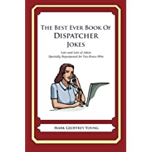 The Best Ever Book of Dispatcher Jokes: Lots and Lots of Jokes Specially Repurposed for You-Know-Who by Mark Geoffrey Young (2012-01-13)